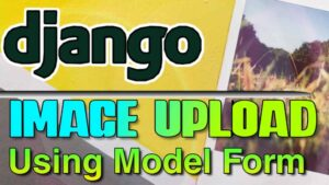 Django Image Upload Using Model Forms | Django Tutorial